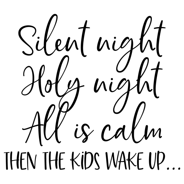 Quote Silent Night Holy Night Kids Wake Up SVG