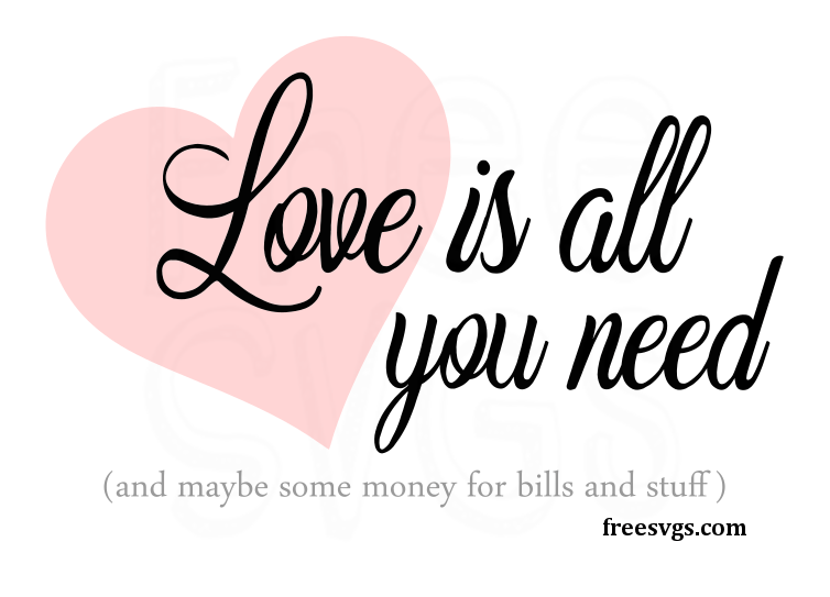 Download Love is All You Need Kinda Free SVG File - Free SVGs