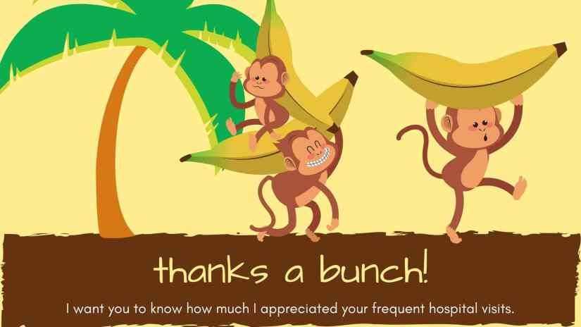 """Card showing 3 monkeys holding bananas and a palm tree and saying """"THANKS A BUNCH! I WANT YOU TO KNOW HOW MUCH I APPRECIATED YOUR FREQUENT HOSPITAL VISITS."""""""
