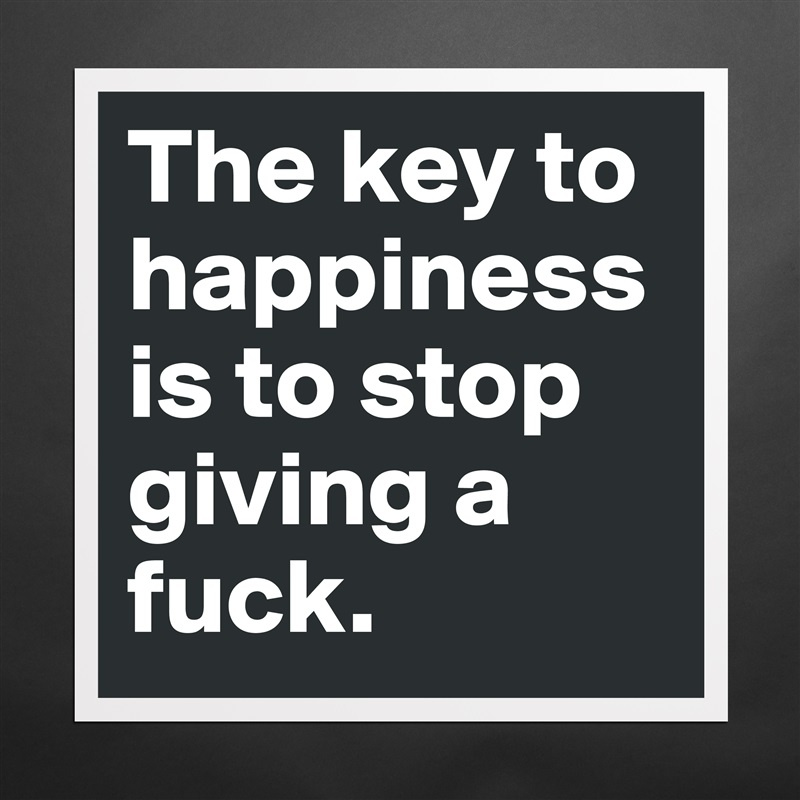 Three things that will let you stop giving a fuck in a positive way