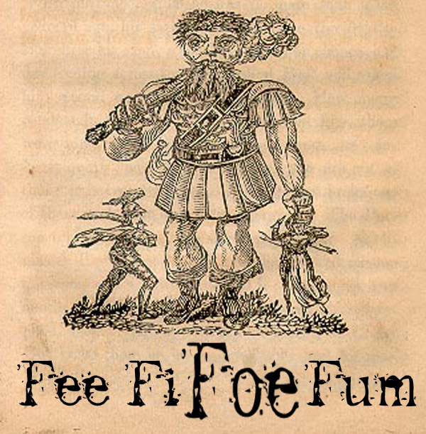 Fee Fi FOE fum