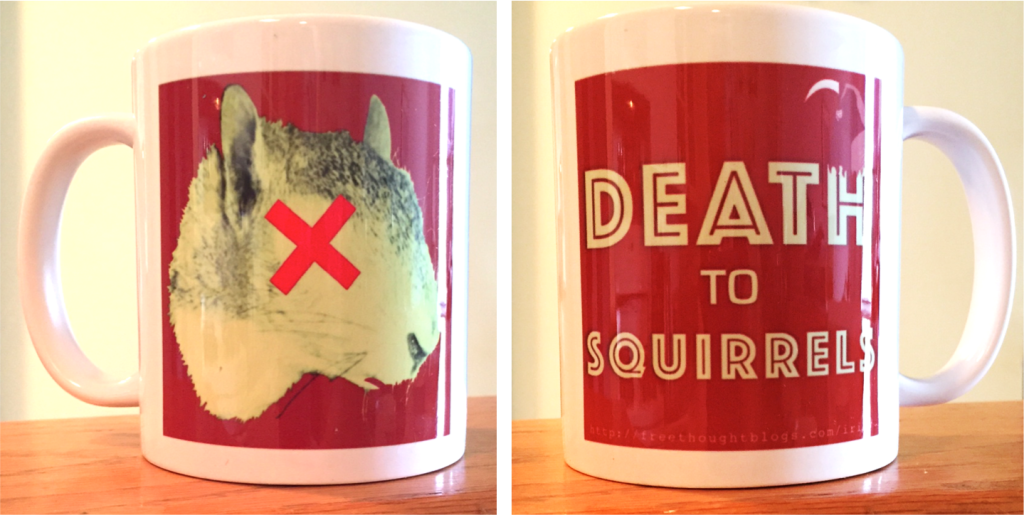 "coffee mug with cartoonish dead squirrel head on front, and blog logo ""death to squirrels"" on back."