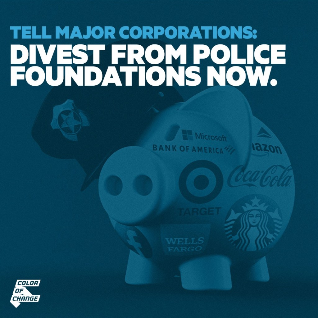 """""""TELL MAJOR CORPORATIONS: DIVEST FROM POLICE FOUNDATIONS NOW."""