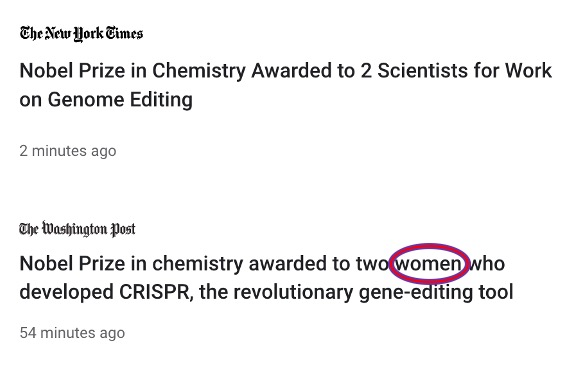 "Two news feed headlines. 1- New York Times: ""Nobel Prize in Chemistry Awarded to 2 Scientists for Work on Genome Editing"" and 2- Washington Post: ""Nobel Prize in chemistry awarded to two women who developed CRISPR, the revolutionary gene-editing tool"""