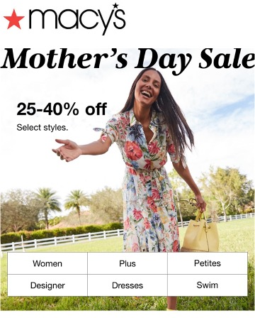 """Macy's email ad: picture of a woman in a white dress printed with large pink flowers and holding a yellow handbag, text reads """"Mothers Day Sale"""" and 25-40% off Select Styles""""."""