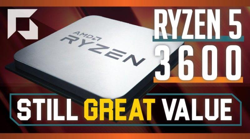 AMD Ryzen 5 3600 – Still GREAT Value!