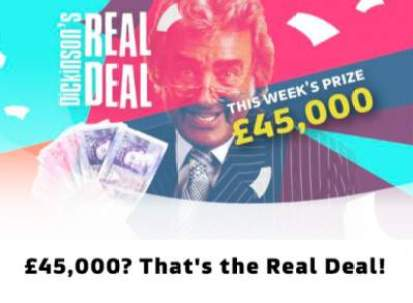 Dickinson's Real Deal competition £45,000