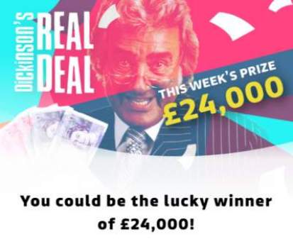 Dickinson's Real Deal competition £24,000