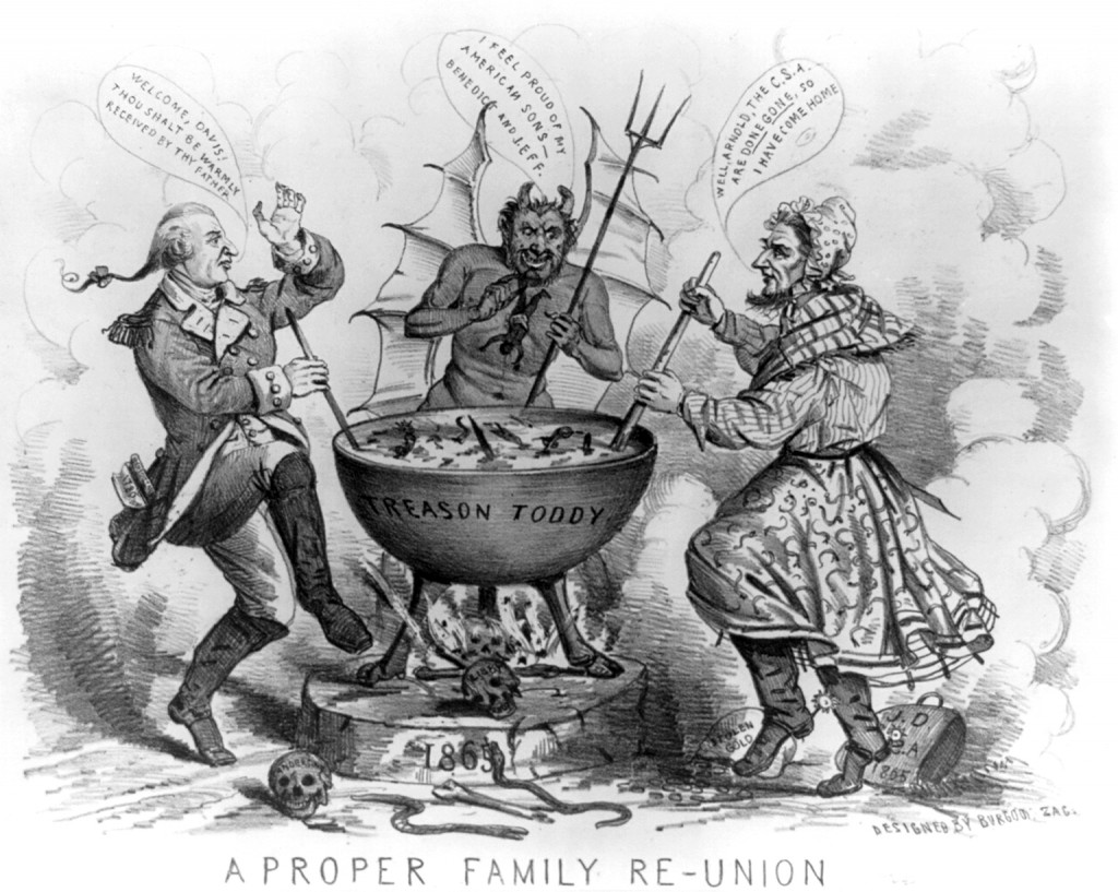 "This is a political cartoon, captioned ""A Proper Family Re-Union"" at the bottom. It depicts Satan and Benedict Arnold welcoming Jefferson Davis to Hell. The three figures stand around a cauldron labeled ""Treason Toddy"". Satan is shown in the center, dropping a small human figure (a male slave in loin cloth) into the cauldron, saying ""I feel proud of my American sons — Benedict and Jeff"". Arnold is on the left, wearing his military uniform and stirring the cauldron, saying ""Welcome, Davis! Thou shalt be warmly received by thy father"". Davis is on the right (with ""stolen gold"" at his feet), dressed in women's clothing and riding boots (based on a story that near the end of the war he fled disguised as a woman). He is also stirring the cauldron, and says ""Well, Arnold, the C.S.A. are done gone, so I have come home"". Skulls labeled ""Anderson[ville]"" and ""Libby"" at bottom refer to infamous Confederate prisons. Via Wikipedia"