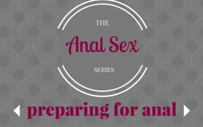 The Anal Series – Prepare for Anal Sex