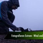 Fotografieren Extrem – Wind und Wetter