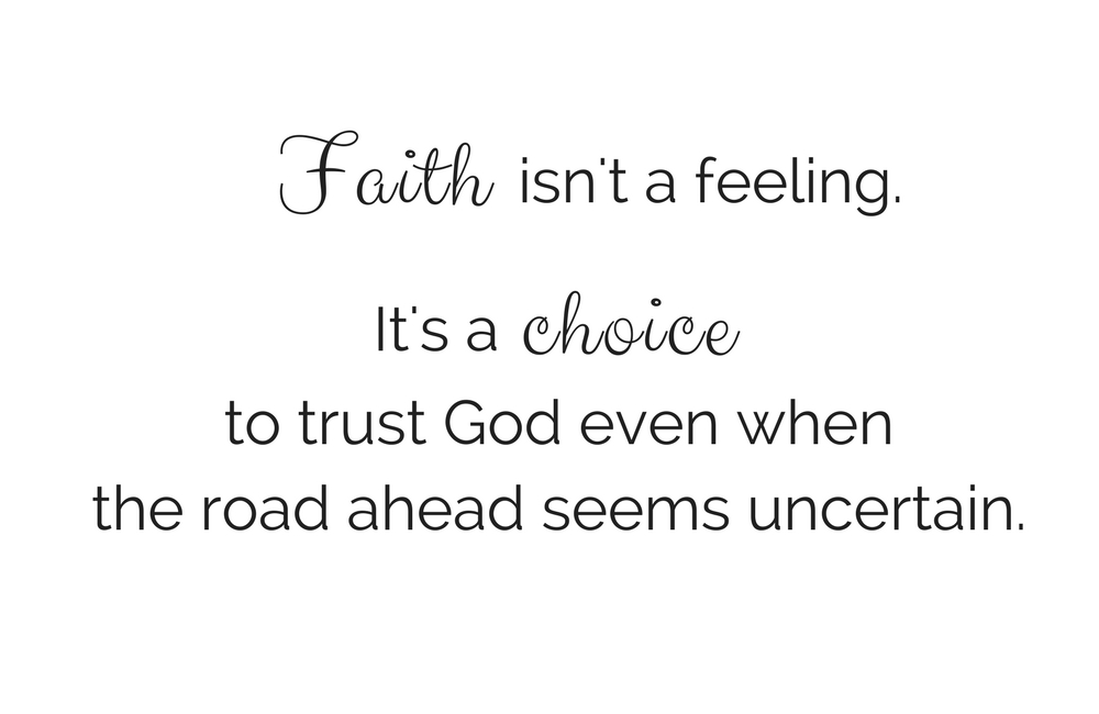 Faith quote. It isn't a feeling. It's a choice.