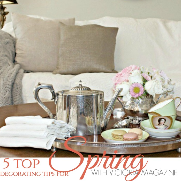 5 TOP SPRING DECORATING IDEAS WITH VICTORIA MAGAZINE