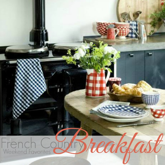 WEEKEND FAVORITES | French Country Breakfast