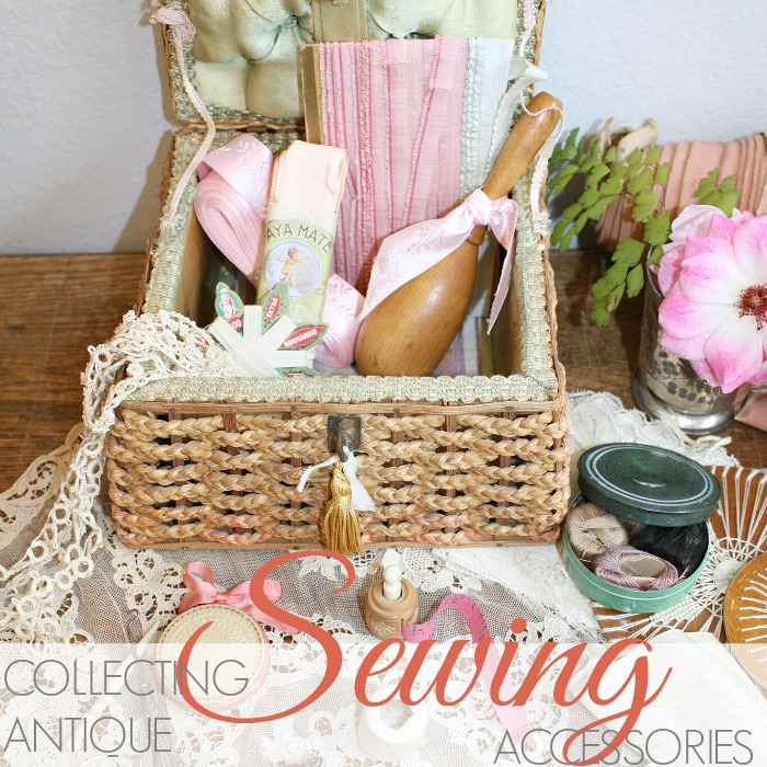 STITCHES IN TIME | COLLECTING SEWING ANTIQUES