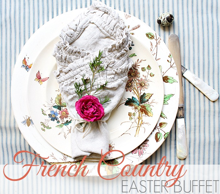 6 TIPS TO SET A STUNNING FRENCH COUNTRY EASTER BUFFET
