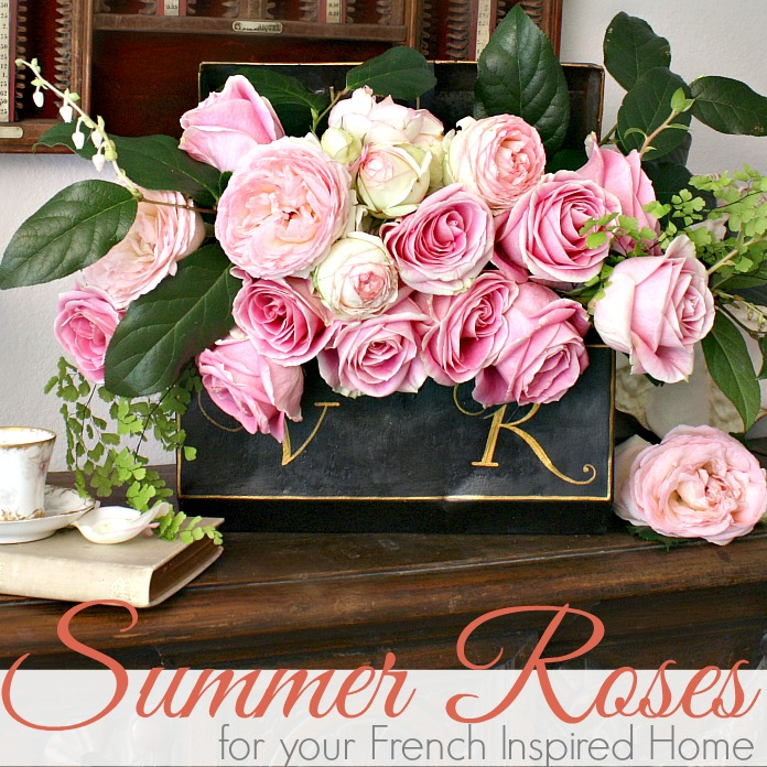SUMMER ROSES FOR YOUR FRENCH INSPIRED HOME