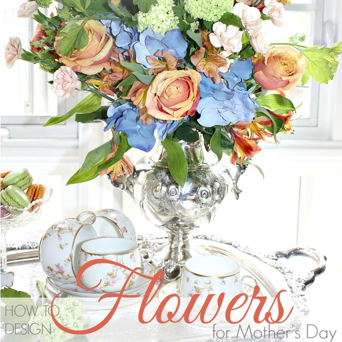 HOW TO DESIGN FLOWERS FOR MOTHER'S DAY