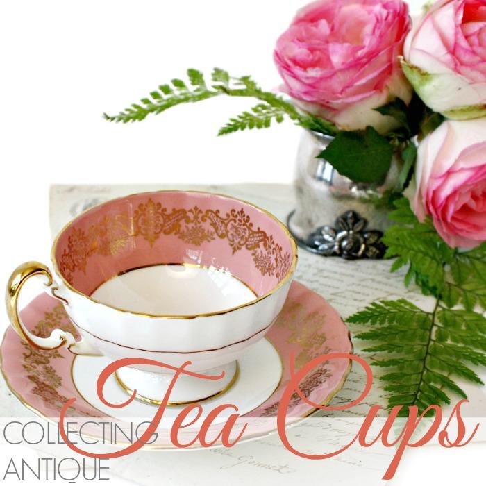 COLLECTING | ANTIQUE TEA CUPS