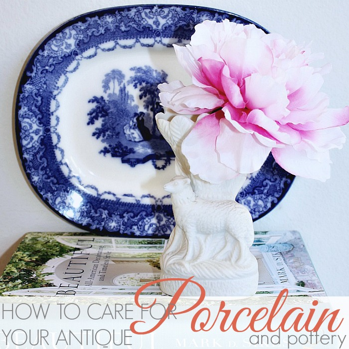 HOW TO CARE FOR YOUR ANTIQUE PORCELAIN AND POTTERY