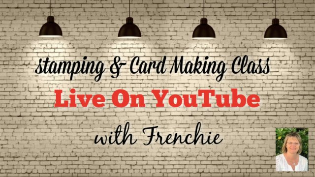 Stamping & Card making Class with Frenchie on YouTube