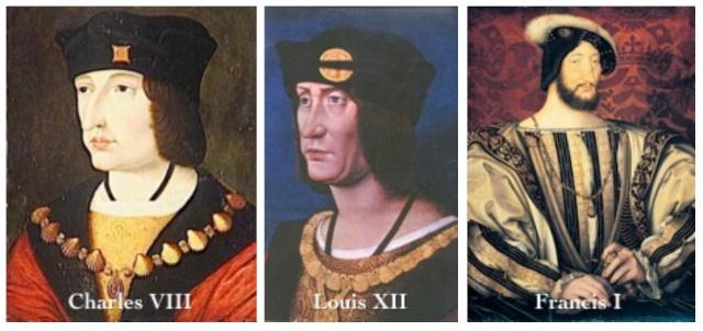 Charles VIII, Louix XII, François I