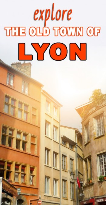 Explore the Old Town of Lyon © French Moments