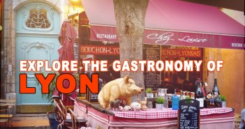 Explore Lyon Gastronomy! © French Moments