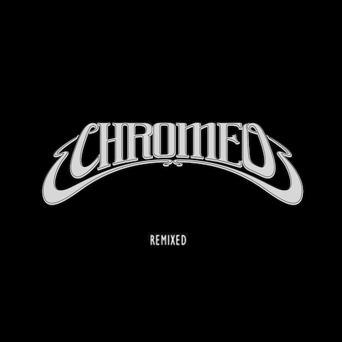 Chromeo: Remixed