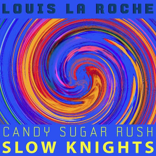Slow Knights - Candy Sugar Rush (Louis La Roche Remix)