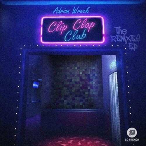Listen: Adrian Wreck - Clip Clap Club Remixes EP