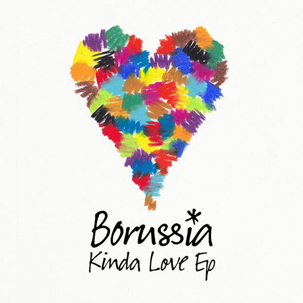 "Have a Listen to Borussia's Latest EP, Titled ""Kinda Love"""