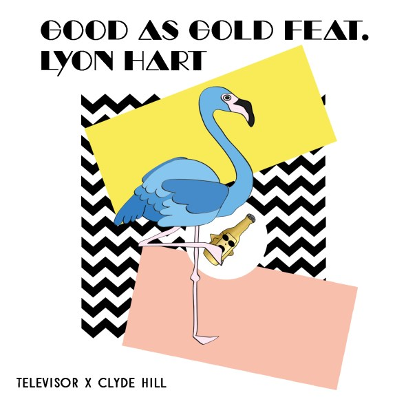 Premiere: Televisor & Clyde Hill - Good As Gold (feat. Lyon Hart)
