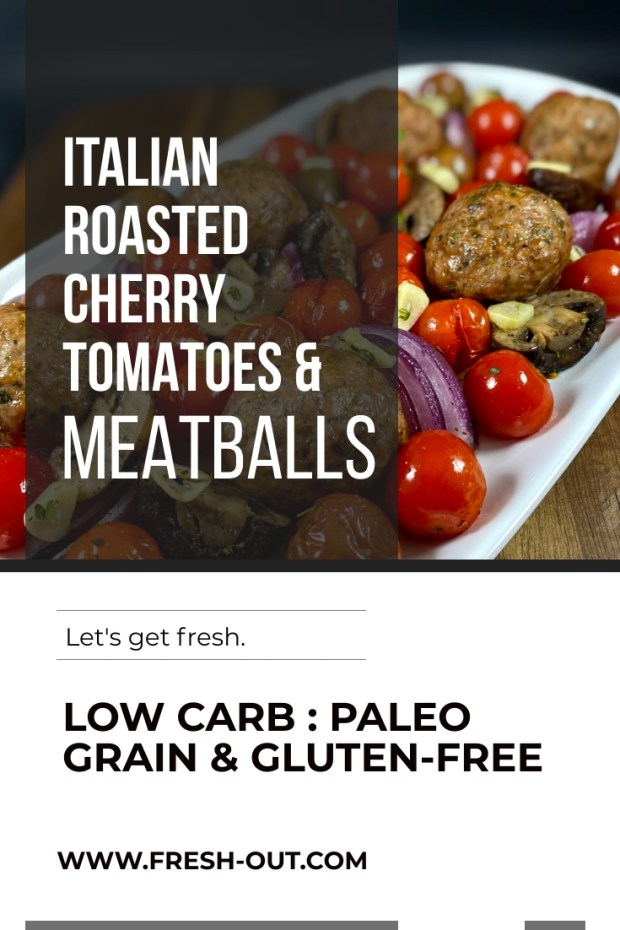 ITALIAN ROASTED CHERRY TOMATOES AND MEATBALLS