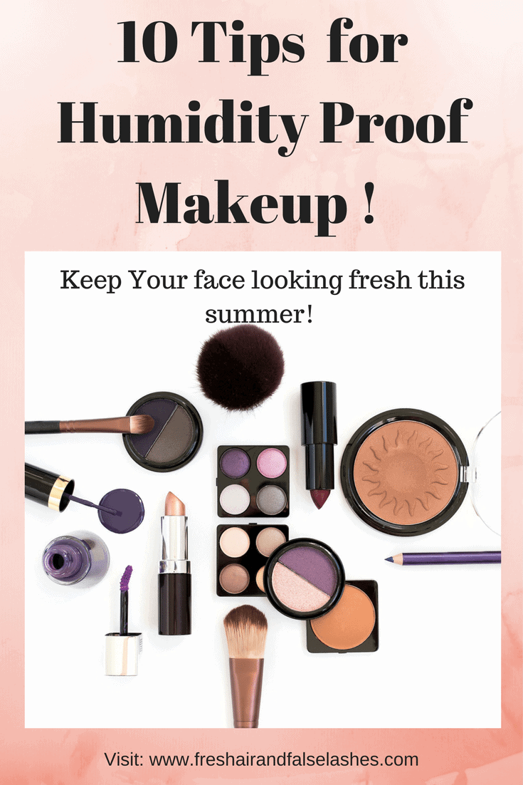 Makeup in Humidity;10 Tip for Humidity Proof Makeup in the Summertime!