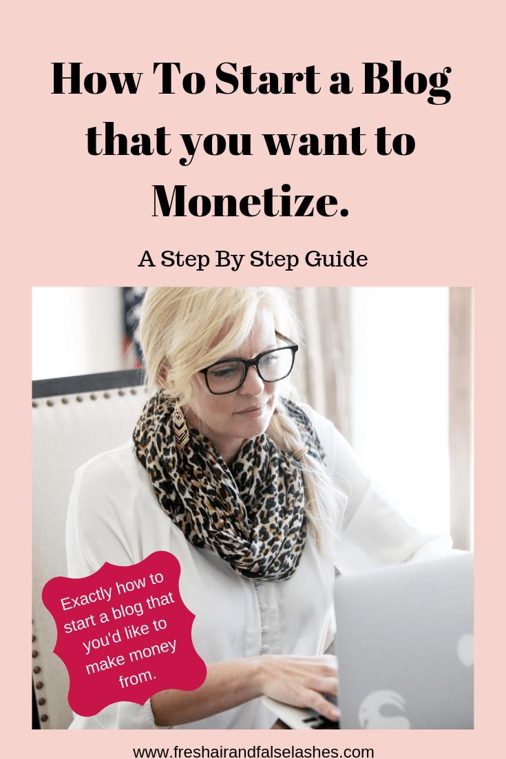 How to start a blog that you'd like to monetize. A step by step guide.