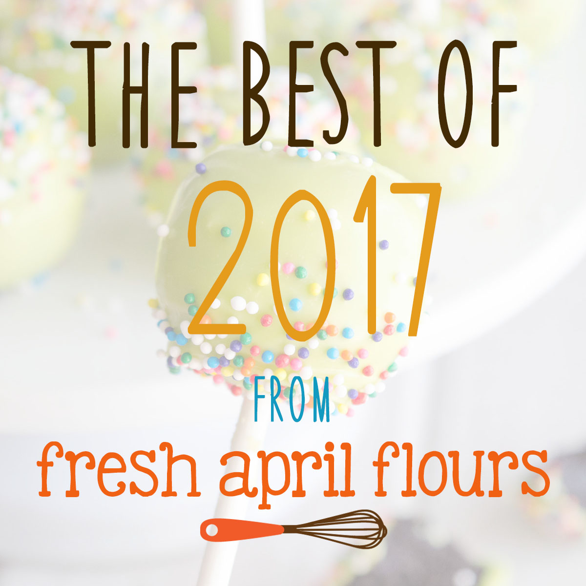 The Best of 2017 from Fresh April Flours