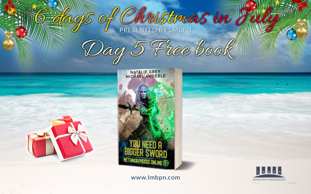 6 Days of Christmas in July Day 5: Get You Need A Bigger Sword for FREE!