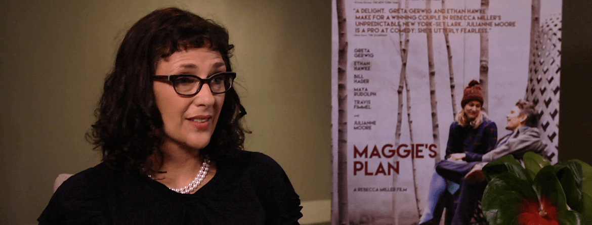 Rebecca Miller pulls audiences in with her unique take on relationships in 'MAGGIE'S PLAN'