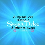A Typical Day During a Sugar Detox and What to Avoid