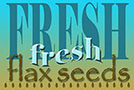 Berenson Consulting LLC Fresh Flax Seeds