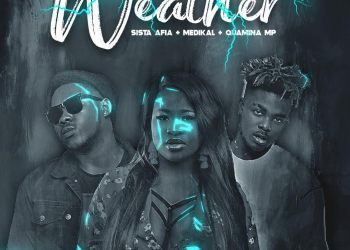Sista Afia Ft Medikal x Qwamina MP - Weather