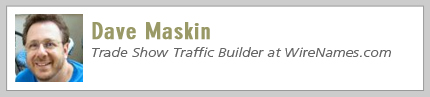 Dave Maskin, Trade Show Traffic Builder at WireNames.com