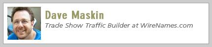Dave Maskin, Trade Show Traffic Builder at WireNames.com