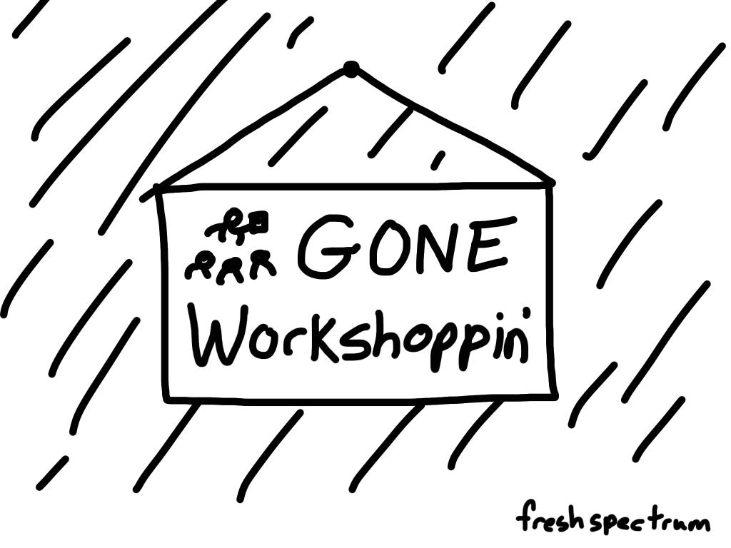 Gone Workshoppin'