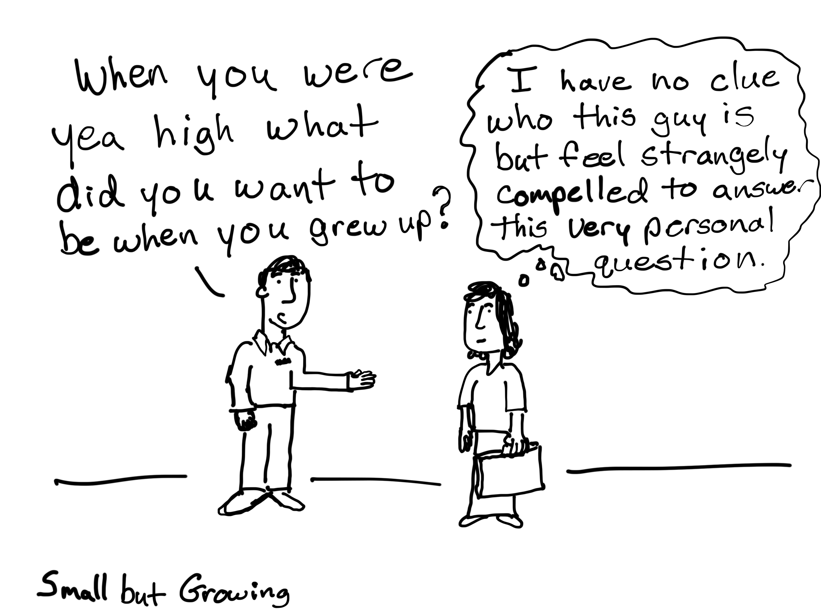 When you were yea high, what did you want to be when you grew up? Cartoon by Chris Lysy.