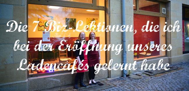 Die 7 Biz-Lektionen, die ich bei der Eröffnung unseres Ladencafés gelernt habe