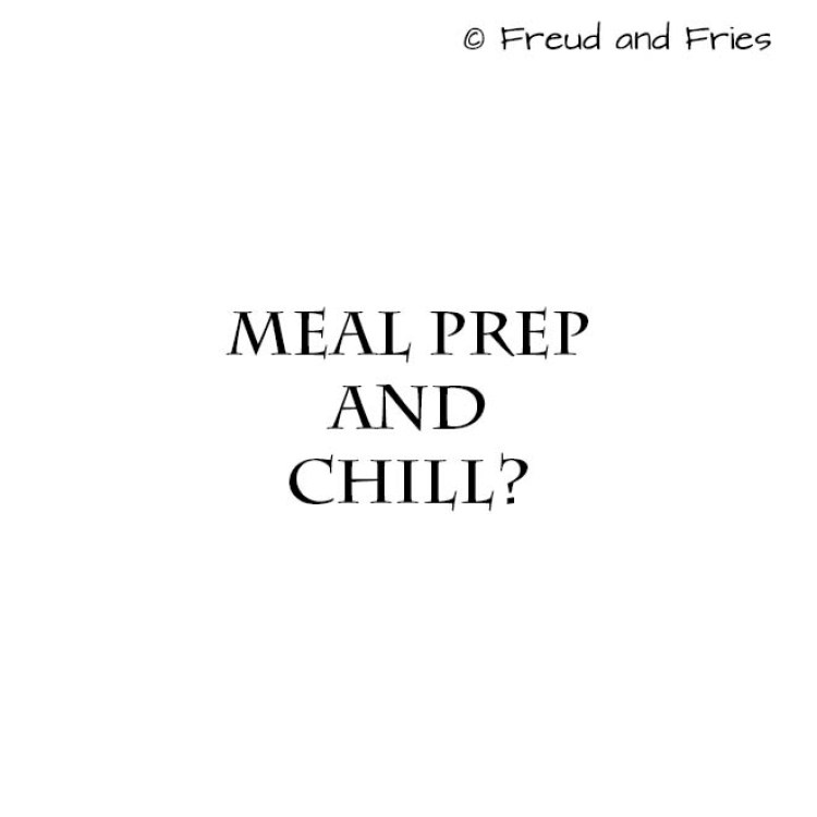 Meal prep and chill | Freud and Fries