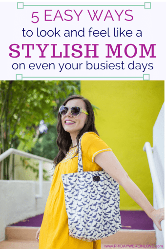 5 Ways to Look and Feel Like a Stylish Mom Even On Your Busiest Days