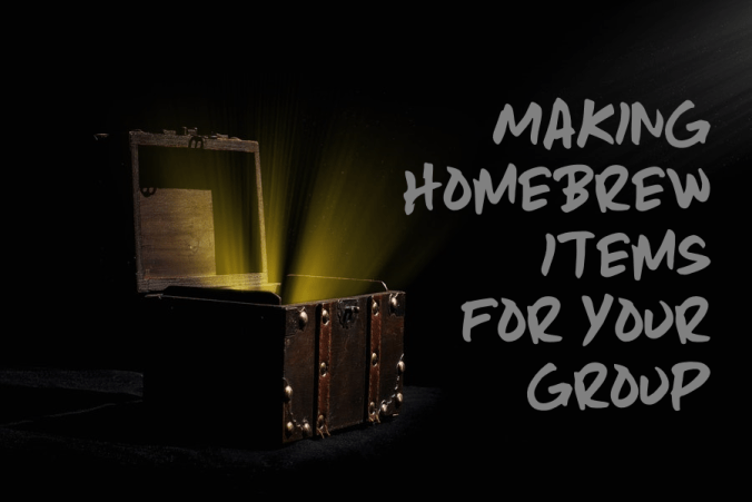 """An open treasure chest against a black background with rays of light shining in. Grey text on the side reads, """"Making Homebrew Items for Your Group"""""""
